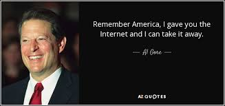 Internet Quotes Inspiration Al Gore Quote Remember America I Gave You The Internet And I Can