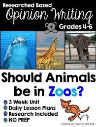 opinion writing unit should animals be in zoos zoos language 3 week unit opinion writing essays should animals be in zoos