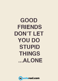 Funny Friends Quotes To Send Your BFF Text Image Quotes QuoteReel Impressive A Good Friend Quote