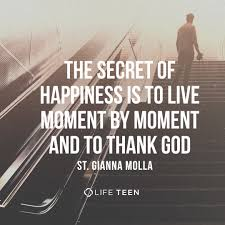 Image result for the secret of happiness is to live moment by moment and to thank god
