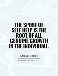 Self Help Quotes The spirit of selfhelp is the root of all genuine growth in the 11