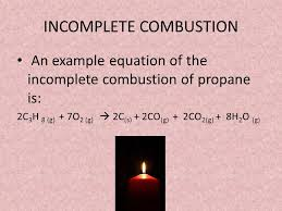 7 incomplete combustion an example equation of the incomplete combustion of propane is 2c 3 h 8 g 7o 2 g 2c s 2co g 2co 2 g 8h 2 o g