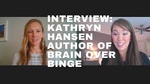 interview kathryn hansen author of brain over binge 6 interview kathryn hansen author of brain over binge meet your brains life lydia