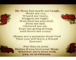 My Mom Has Made Me Laugh Made Me Cry Wiped My Tears Hugged Me Tight Impressive Imes You Mom