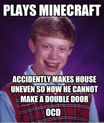 Plays Minecraft Accidently makes house uneven so now he cannot ... via Relatably.com