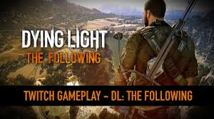 Dying Light The Following Requirements Dying Light The Following 15 Minutes Of Gameplay System