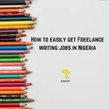 how to easily get lance writing jobs in ia african  how to easily get lance writing jobs in ia
