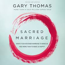 Why Did God Design Marriage Sacred Marriage What If God Designed Marriage To Make Us Holy More Than To Make Us Happy Audiobook