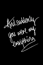You Are My Everything Quotes Awesome And Suddenly You Were My Everything Love Quotes IMG