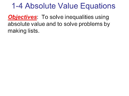 1 1 4 absolute value equations objectives to solve inequalities using absolute value and to solve problems by making lists