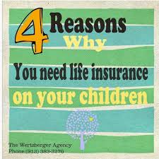 farmers insurance the wertzberger agency why should i life insurance on my child