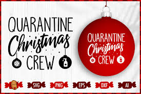 Free new year's crew download. Christmas Quarantine Svg Quarantine Christmas Crew Svg 915511 Cut Files Design Bundles