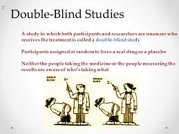 Double Blind Stu s 7 A study in which both participants and researchers are unaware who receives the treatment is called a double blind study