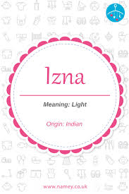 Light Girl Names Izna Is A Beautiful Baby Girls Name Of Indian Origin That