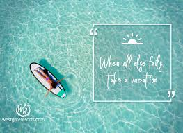 When All Else Fails Take A Vacation Travel Motivation Quotes