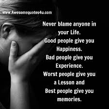 Thought Of The Day Never Blame Anyone In Your Life Good People