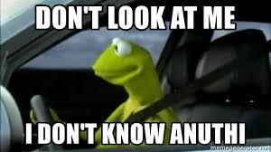 kermit driving meme blank. Modren Driving Donu0027t Look At Me I DONu0027T KNOW ANUTHI  Kermit Driving Meme  Meme Generator And Blank