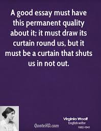 virginia woolf quotes quotehd a good essay must have this permanent quality about it it must draw its curtain