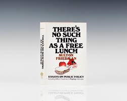 there s no such thing as a lunch milton friedman first there s no such thing as a lunch essays on public policy