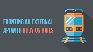 Design Patterns Ruby On Rails Fronting An External Api With Ruby On Rails Part 1 Packt Hub