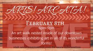 arts arcata friday february 8th 6 9 p m arts arcata is arcata main street s monthly celebration of visual and performing arts held at locations in