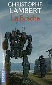 La brèche - Christophe Lambert - Babelio