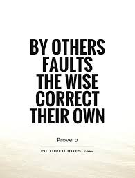 Learning From Mistakes Quotes New By Others Faults The Wise Correct Their Own Picture Quotes