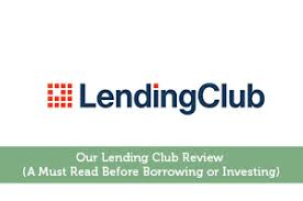 Lending Club Borrower Reviews Our Lending Club Review A Must Read Before Investing