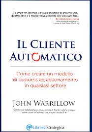 Il Cliente Automatico - John Warrillow - Libro