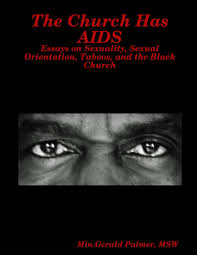 the church has aids essays on sexuality sexual orientation  the church has aids essays on sexuality sexual orientation taboos and the black church gerald palmer 9780557124640 amazon com books
