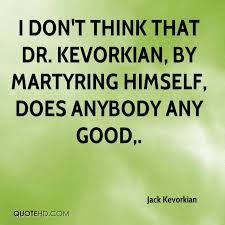 Jack Kevorkian Quotes Awesome Jack Kevorkian Quotes QuoteHD