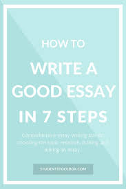 best ideas about good essay how to write essay how to write a good essay in 7 steps
