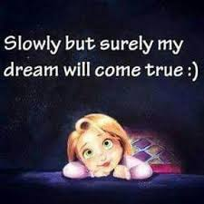 My Dream Comes True Quotes Best Of Slowly Slowly My Dreams Will Come True QuotestoQuotes