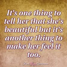 Beautiful Quotes For Her Delectable It's One Thing To Tell Her That She's Beautiful But It's Another