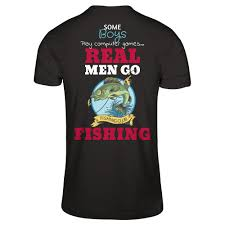 <b>REAL MEN</b> GO <b>FISHING</b>!!!