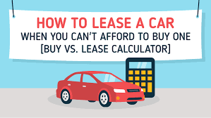 Buy Vs Lease A Car How To Lease A Car When You Cant Afford To Buy One Buy Vs Lease