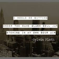 sylvia plath the bell jar just words bell jars  i would be sitting under my own glass bell jar stewing in my own sour