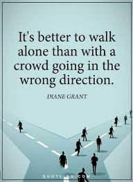 Direction Quotes Classy Quotes It's Better To Walk Alone Than With A Crowd Going In The