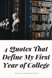 4 Quotes That Define My First Year Of College College Fashion