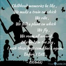 Childhood Memories Be Lik Quotes Writings By Ankit Singh