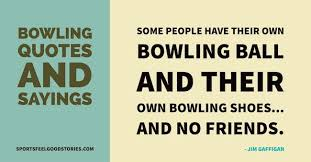 Bowling Quotes Phrases And Sayings Famous Great And Funny Beauteous Quotes About Shoes And Friendship