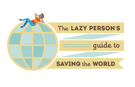 lazy person s guide to saving the world take action to achieve  the lazy person s guide to saving the world 2017 11 29t21 11 35 00 00