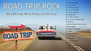 Songs For The Road Best Road Trip Songs Great Road Trip Rock Of All Time Best Driving Rock Songs