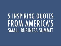 Small Business Quotes Impressive 48 Inspiring Quotes From America's Small Business Summit