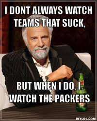 resized_the-most-interesting-man-in-the-world-meme-generator-i-dont-always-watch-teams-that-suck-but-when-i-do-i-watch-the-packers-3f729a.jpg via Relatably.com