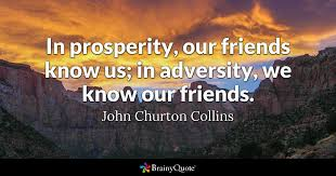 Prosperity Quotes Best In Prosperity Our Friends Know Us In Adversity We Know Our