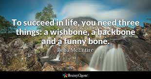 Life Success Quotes 62 Wonderful To Succeed In Life You Need Three Things A Wishbone A Backbone