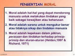 Sehingga moral adalah hal mutlak yang harus dimiliki oleh manusia. 1 Etika Moral Juni 2013 Revisi 1