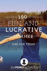 best ideas about teen summer jobs summer jobs 100 fun and lucrative summer jobs for teens