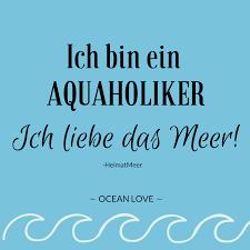 Ich Bin Ein Aquaholiker Ich Liebe Das Meer Sprüche Zitate